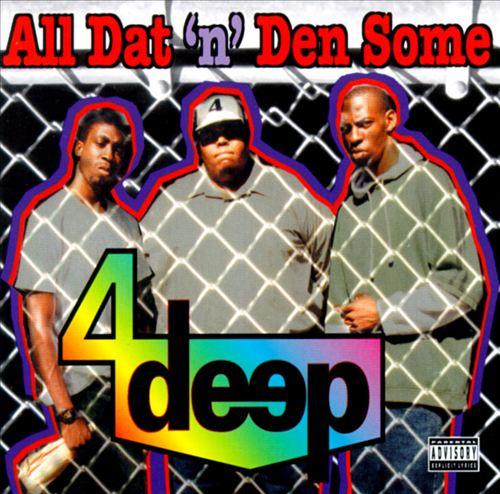 4 Deep - All Dat 'N' Den Some