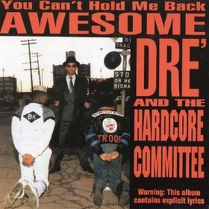 Awesome Dre & The Hardcore Committee - You Can't Hold Me Back