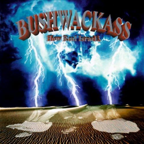 Bushwackass - How Real Israel?