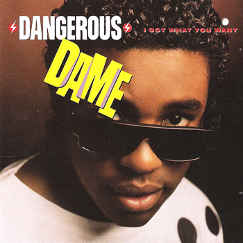 Dangerous Dame - I Got What You Want