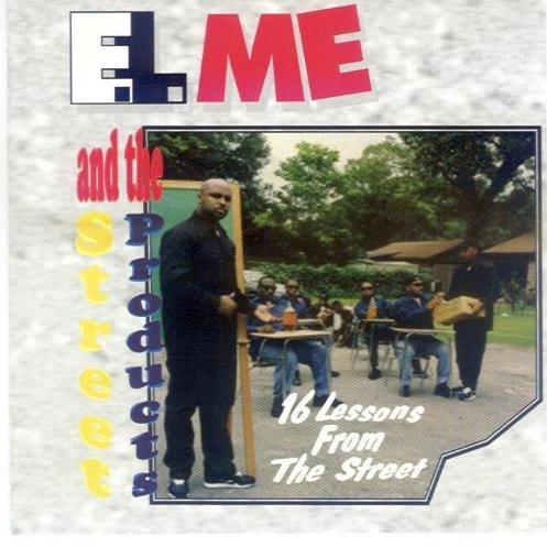 E.L. ME & The Street Products - 16 Lessons From The Street