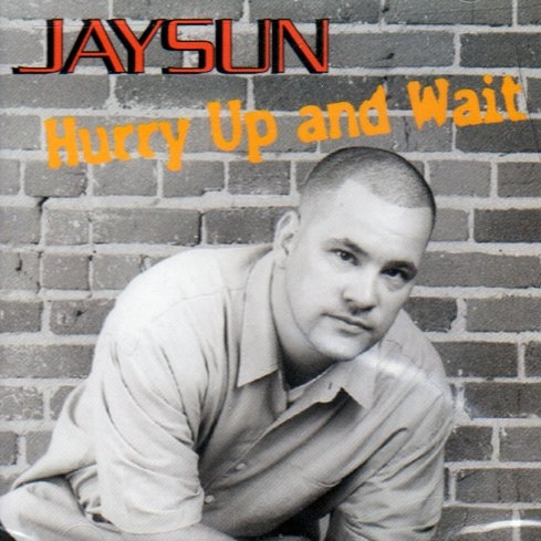 Jaysun - Hurry Up And Wait