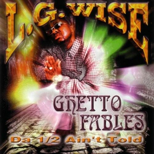 L.G. Wise - Ghetto Fables: Da 1/2 Ain't Told