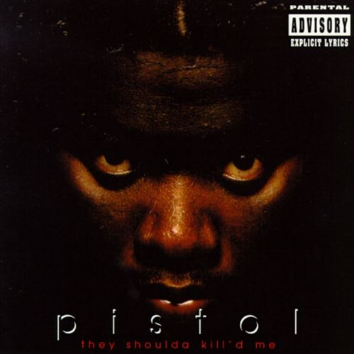 Pistol - They Shoulda Killed Me