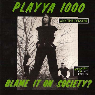 Playya 1000 (With The D'Kster) - Blame It On Society?