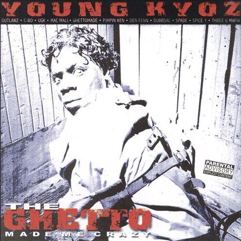 Young Kyoz - The Ghetto Made Me Crazy