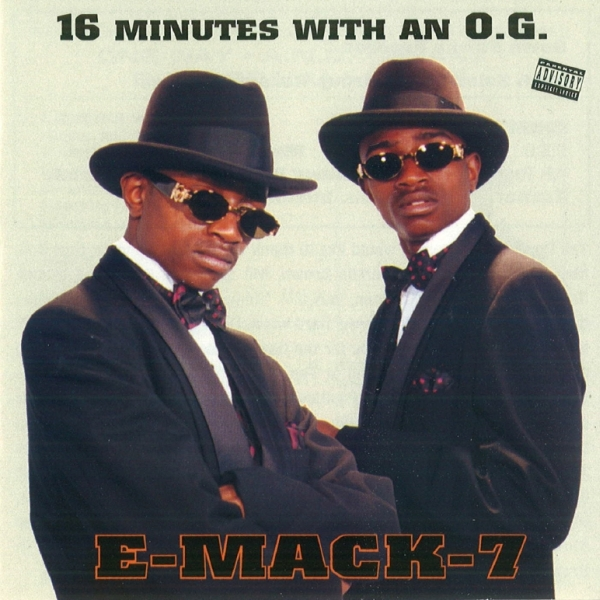 E-Mack-7 - 16 Minutes With An O.G.