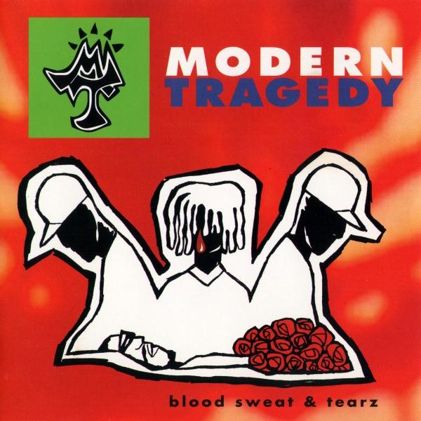 Modern Tragedy - Blood Sweat & Tearz