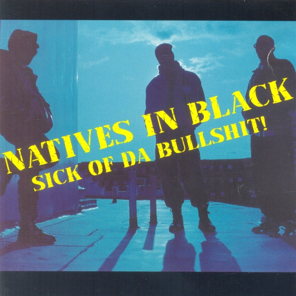 Natives In Black - Sick Of Da Bullshit!
