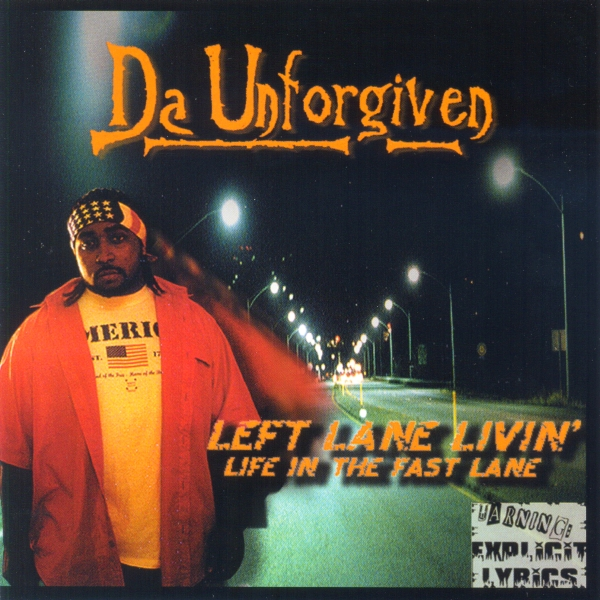Da Unforgiven - Left Lane Livin': Life In The Fast Lane